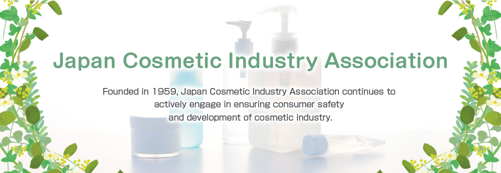Japan Cosmetic Industry Association. Founded in 1959, Japan Cosmetic Industry Association continues to actively engage in ensuring consumer safety and development of cosmetic industry.